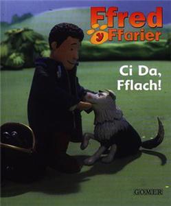 Ci Da, Fflach!