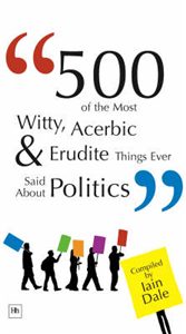 500 of the Most Witty, Acerbic and Erudite Things Ever Said About Politics