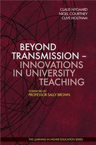 Beyond Transmission - Innovations in University Teaching